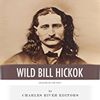 The Life and Legacy of Wild Bill Hickok, Narrated by Steve Marvel